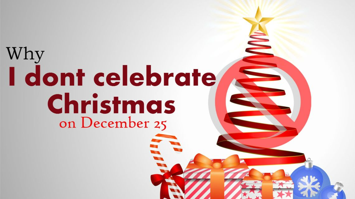 Why i don 39 t celebrate christmas reflecting the logos for Why christmas is the best holiday